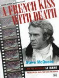A French Kiss With Death: Steve McQueen and the Making of Le Mans : The Man, the Race, the Cars, the Movie (Hardcover)