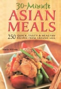 30 Minute Asian Meals: 250 Quick, Tasty & Healthy Recipes from Eleven Countries (Paperback)