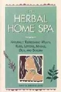 The Herbal Home Spa: Naturally Refreshing Wraps, Rubs, Lotions, Masks, Oils, and Scrubs (Paperback)