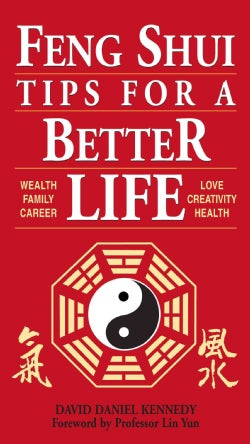 Feng Shui Tips for a Better Life: Wealth, Family, Career, Love, Creativity, Health (Paperback)