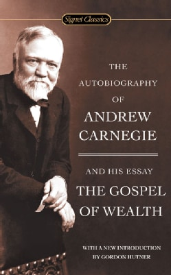 The Autobiography of Andrew Carnegie and the Gospel of Wealth (Paperback)