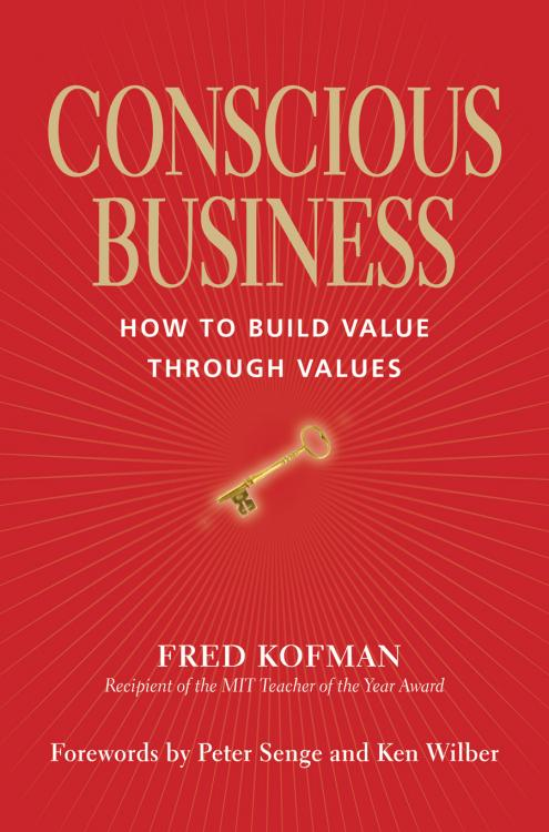 Conscious Business: How to Build Value Through Values (Hardcover)