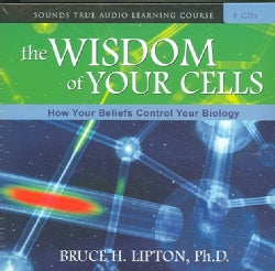 The Wisdom of Your Cells: How Your Beliefs Control Your Biology (CD-Audio)