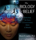 The Biology of Belief: Unleashing the Power of Consciousness, Matter & Miracles (CD-Audio)