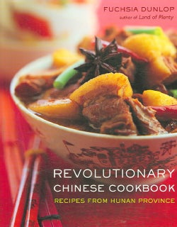 Revolutionary Chinese Cookbook: Recipes from Hunan Province (Hardcover)