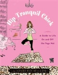 Hip Tranquil Chick: A Guide to Life on And Off the Yoga Mat (Paperback)