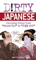 "Dirty Japanese: Everyday Slang from ""What's Up?"" to ""F*%# Off!"" (Paperback)"