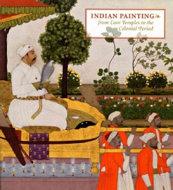 Indian Painting: From Cave Temples to the Colonial Period (Paperback)