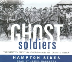 Ghost Soldiers: The Forgotten Epic Story of World War Ii's Most Dramatic Mission (CD-Audio)