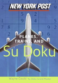 New York Post Planes, Trains, and Sudoku: The Official Utterly Addictive Number-placing Puzzle (Paperback)