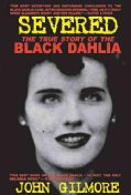 Severed: The True Story of the Black Dahlia (Paperback)