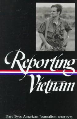 Reporting Vietnam: American Journalism 1969-1975 (Hardcover)