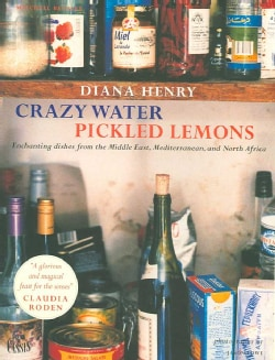 Crazy Water, Pickled Lemons: Enchanting Dishes from the Middle East, the Mediterranean and North Africa (Paperback)