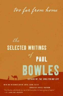 Too Far from Home: The Selected Writings of Paul Bowles (Paperback)