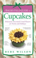 A Baker's Field Guide to Cupcakes: Deliciously Decorated Crowd Pleasers for Parties And Holidays (Spiral bound)
