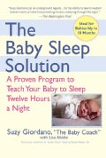 The Baby Sleep Solution: A Proven Program to Teach Your Baby to Sleep Twelve Hours a Night (Paperback)