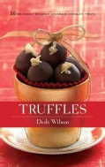 Truffles: 50 Deliciously Decadent Homemade Chocolate Treats (Hardcover)