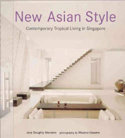 New Asian Style: Contemporary Tropical Living in Singapore (Hardcover)