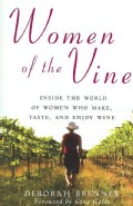 Women of the Vine: Inside the World of Women Who Make, Taste, and Enjoy Wine (Paperback)