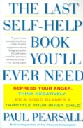 The Last Self-help Book You'll Ever Need: Repress Your Anger, Think Negatively, Be a Good Blamer, And Throttle Yo... (Paperback)