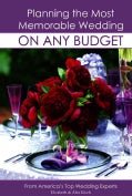 Planning the Most Memorable Wedding on Any Budget: From America's Top Wedding Experts, Elizabeth & Alex Lluch (Paperback)