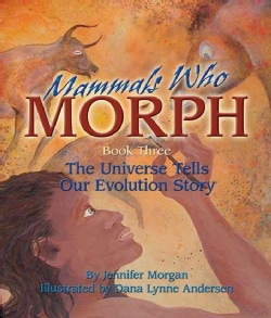 Mammals Who Morph: The Universe Tells Our Evolution Story (Paperback)