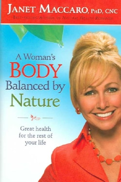 A Woman's Body Balanced by Nature: Great Health for the Rest of Your Life (Hardcover)