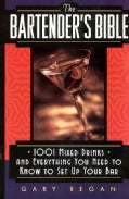 The Bartender's Bible: 1001 Mixed Drinks and Everything You Need to Know to Set Up Your Bar (Paperback)