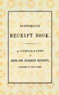 Confederate Receipt Book: A Compilation of over 100 Receipts, Adapted to the Times (Paperback)