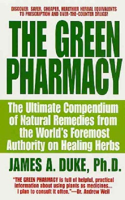 The Green Pharmacy: The Ultimate Compendium of Natural Remedies Form the World's Foremost Authority on Healing Herbs (Paperback)