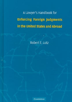 A Lawyer's Handbook for Enforcing Foreign Judgments in the United States And Abroad (Hardcover)