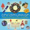 Chrismukkah: Everything You Need to Know to Celebrate the Hybrid Holiday (Hardcover)