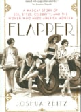Flapper: A Madcap Story of Sex, Style, Celebrity, And the Women Who Made America Modern (Paperback)