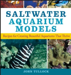 Saltwater Aquarium Models: Recipes for Creating Beautiful Aquariums That Thrive (Paperback)