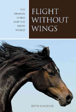 Flight Without Wings: The Arabian Horse and the Show World (Hardcover)