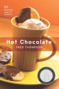Hot Chocolate: 50 Heavenly Cups of Comfort (Hardcover)