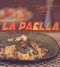 La Paella: Deliciously Authentic Rice Dishes from Spain's Mediterranean Coast (Hardcover)