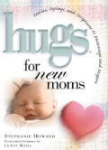 Hugs for New Moms: Stories, Sayings, And Scriptures to Encourage And Inspire (Hardcover)