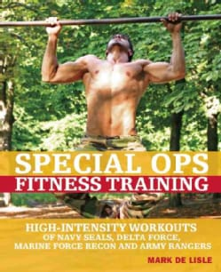 Special Ops Fitness Training: High-Intensity Workouts of Navy SEALs, Delta Force, Marine Force Recon and Army Ran... (Paperback)