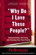 Why Do I Love These People?: Understanding, Surviving, and Creating Your Own Family (Paperback)
