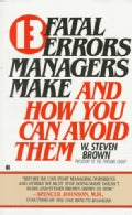 13 Fatal Errors Managers Make and How You Can Avoid Them (Paperback)