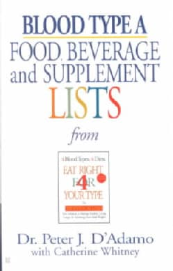 Blood Type A Food, Beverage, And Supplemental Lists (Paperback)