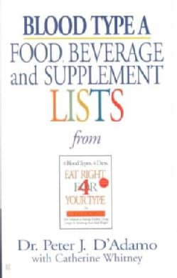 Blood Type A: Food, Beverage, and Supplement Lists (Paperback)