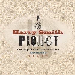 Various - The Harry Smith Project: The Anthology of American Folk Music Revisited