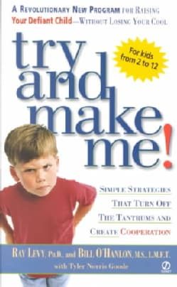 Try and Make Me!: Simple Strategies That Turn Off the Tantrums and Create Cooperation (Paperback)