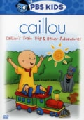 Caillou: Caillou's Train Trip & Other Adventure (DVD)