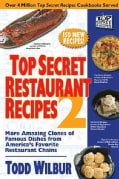 Top Secret Restaurant Recipes 2: More Amazing Clones of Famous Dishes from America's Favorite Restaurant Chains (Paperback)
