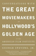 Conversations With the Great Moviemakers of Hollywood's Golden Age at the American Film Institute (Paperback)