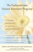 The Endometriosis Natural Treatment Program: A Complete Self-help Plan for Improving Your Health And Well-being (Paperback)