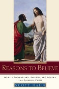 Reasons to Believe: How to Understand, Explain, And Defend the Catholic Faith (Hardcover)